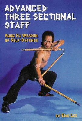 Advanced Three Sectional Staff - Kung Fu Weapon of Self-Defense Kirja